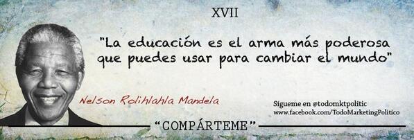 """""""La educación es el arma más poderosa que puedes usar para cambiar el mundo"""". Nelson Mandela http://t.co/u3ruoga7QC"""