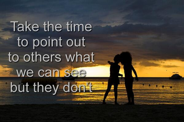 Take the time to point out to others what we can see but they don&#39;t. #Leadership #Caring #Sharing <br>http://pic.twitter.com/R4JUQGNFSy