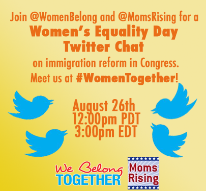 How to celebrate #WomensEquality day? Join a #WomenTogether Twitter Chat on #Women & #CIR Mon 12pm PT/3pm ET! http://twitter.com/WomenBelong/status/370978538251227136/photo/1