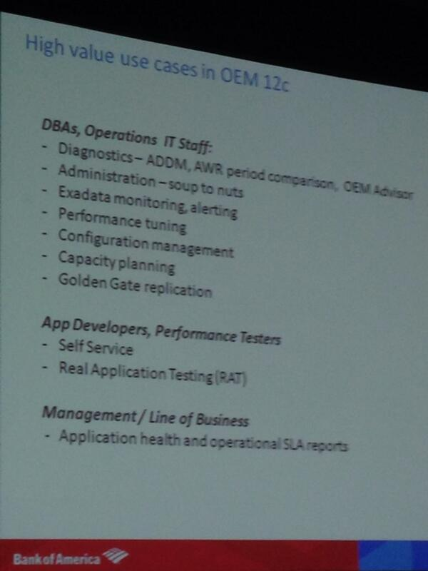 High value use cases for Oracle Enterprise Manager 12c at @bankofamerica #oow13 #EM12c http://twitter.com/aakela/status/383348396561403905/photo/1