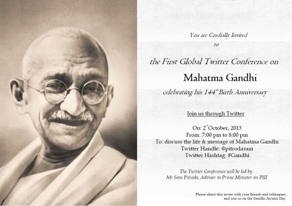 You are cordially invited to the first global @twitter conf on Mahatma #Gandhi on Oct 2, 7-8 PM IST [Invite attached] http://twitter.com/pitrodasam/status/384689230485524481/photo/1
