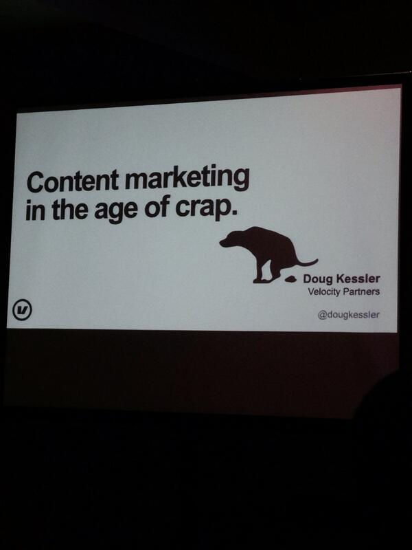 Content marketing in the age of crap @dougkessler http://twitter.com/stevegarfield/status/388692679745228800/photo/1