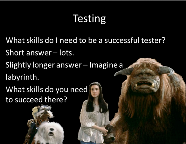 How (prototypical) software testers begin @benjaminkelly @intsst (love the Labyrinth movie reference :D ) http://twitter.com/aclairefication/status/390555649349668864/photo/1