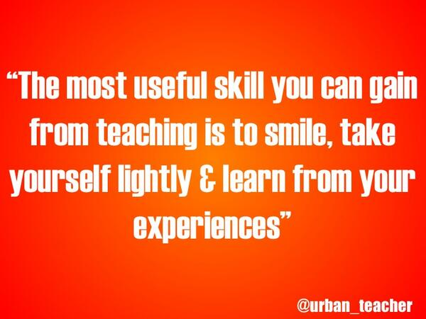The most useful skill you can gain from teaching is to smile, take yourself lightly……   #aussieED  http://t.co/V4pfdRCobJ