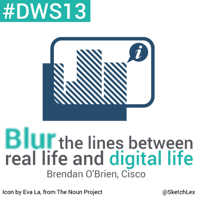 Brendan O'Brien from @Cisco wishes to blur the lines between real life and digital life #DWS13 http://t.co/it5SmFaabM