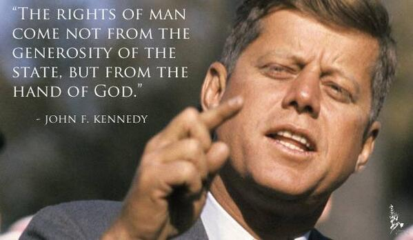 """The rights of man come not from the generosity of the state but from the hand of God"" ~ John Fitzgerald Kennedy ~ http://t.co/65mXpxyTPt"