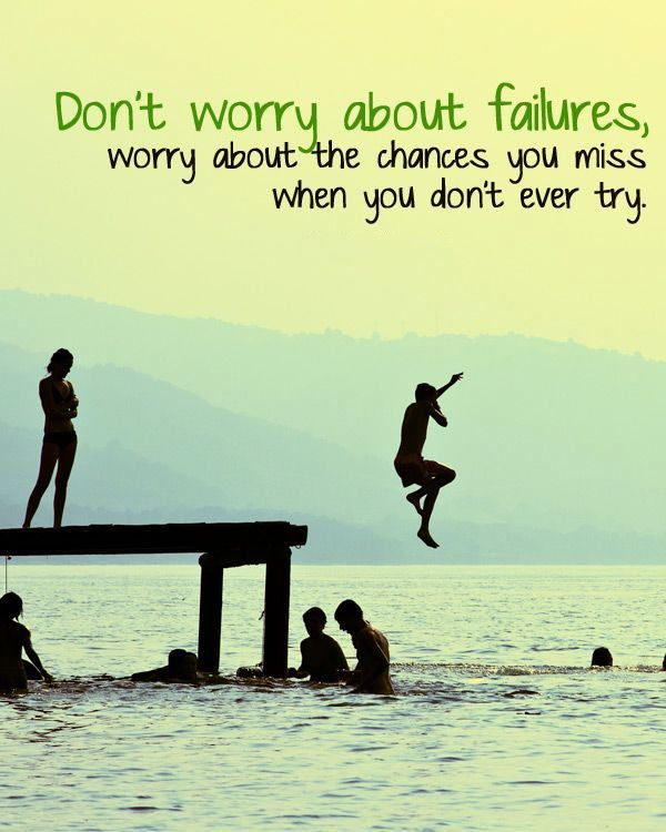 "Résultat de recherche d'images pour ""don't worry about failures worry about the chances you miss when you don't even try"""