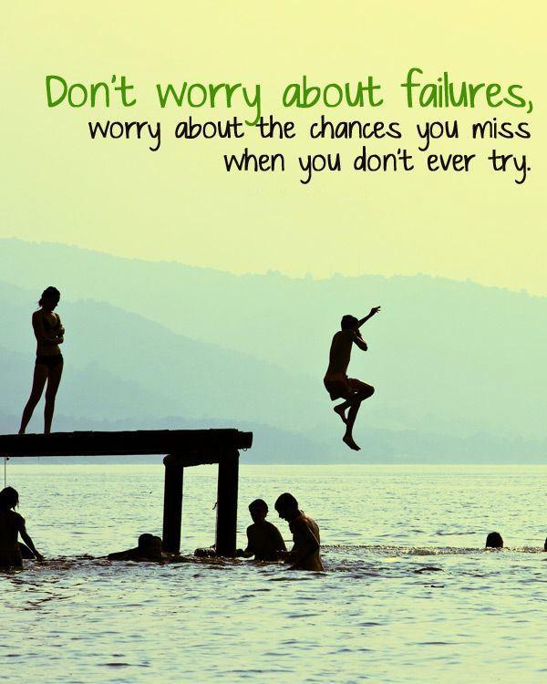 """Résultat de recherche d'images pour """"don't worry about failures worry about the chances you miss when you don't even try"""""""