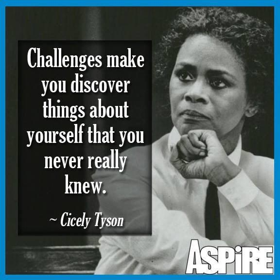 Challenges make you discover things about yourself that you never really knew... - @IAmCicelyTyson http://t.co/q9XnE0J0wl