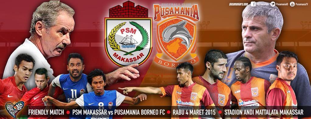 Pusamania Borneo FC vs PSM Ujicoba 2015