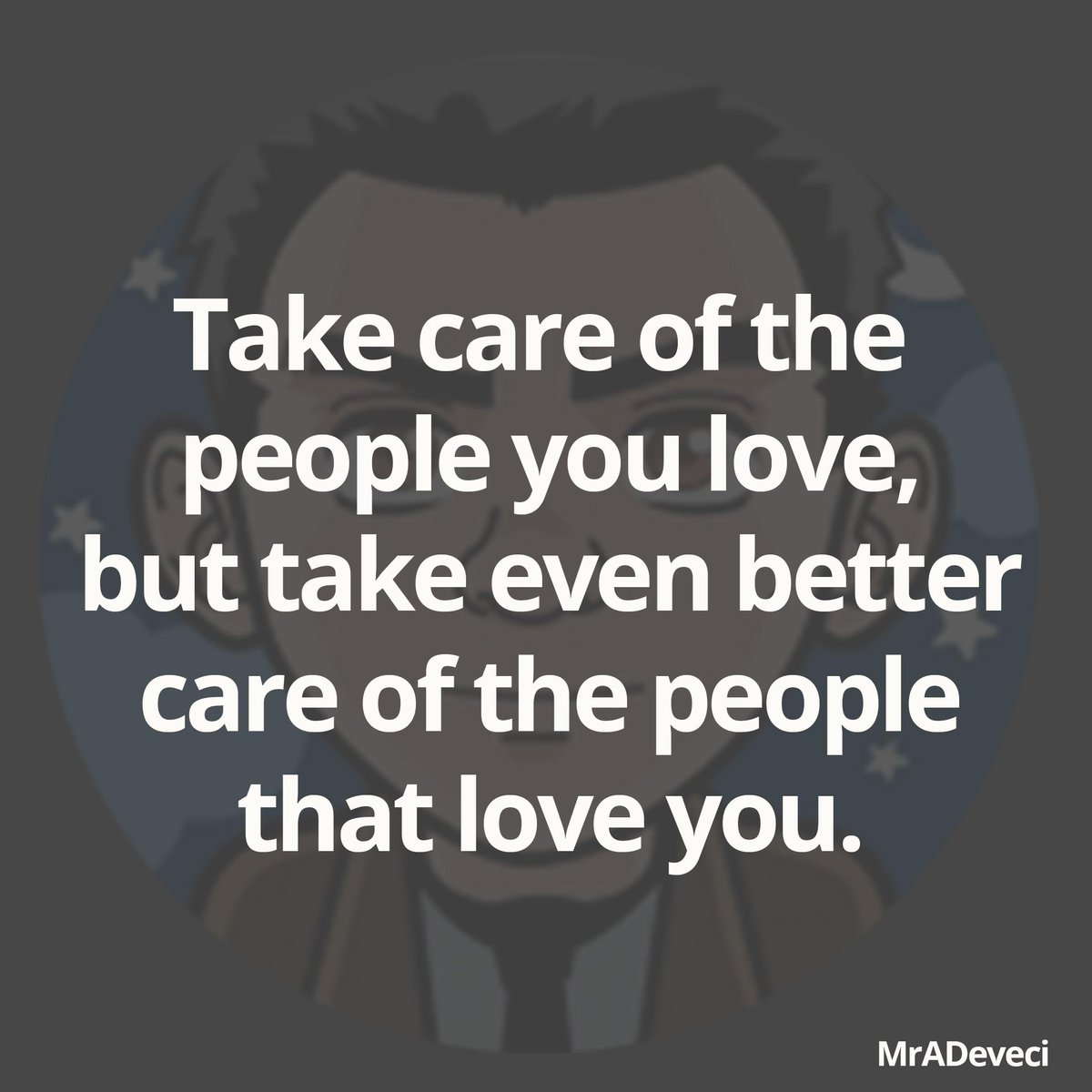 Ahmet Deveci On Twitter Take Care Of The People You Love But