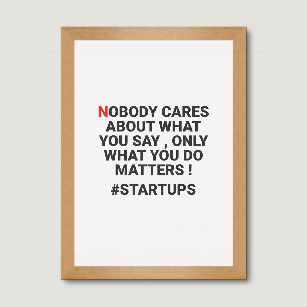 Nobody cares about what you say,only what you do matters ! #startups #startup #quotes http://t.co/3IIjJvJmpa