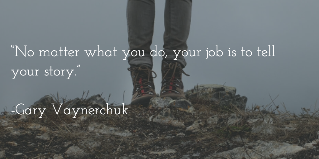 """No matter what you do, your job is to tell your story.""  -Gary Vaynerchuk http://t.co/xCkeCCHQvJ"