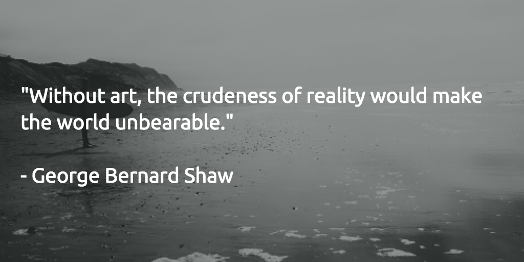 """Without art, the crudeness of reality would make the world unbearable.""  - George Bernard Shaw http://t.co/DccscYDHHs"