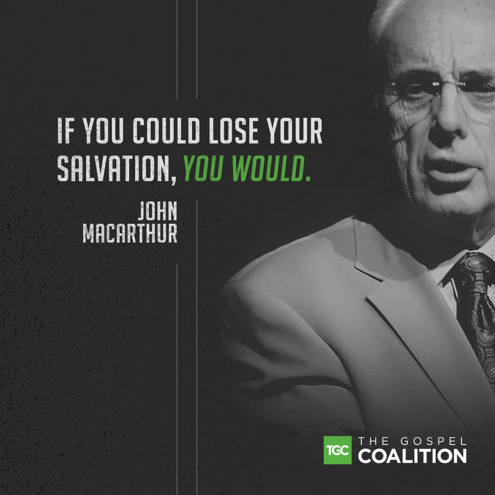 "John MacArthur​: ""If you could lose your salvation, you would."" http://t.co/jo6MotUZTd"