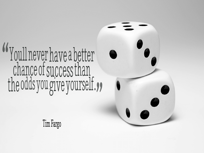 Youll never have a better chance of success than the odds you give yourself. - Tim Fargo #WednesdayWisdom