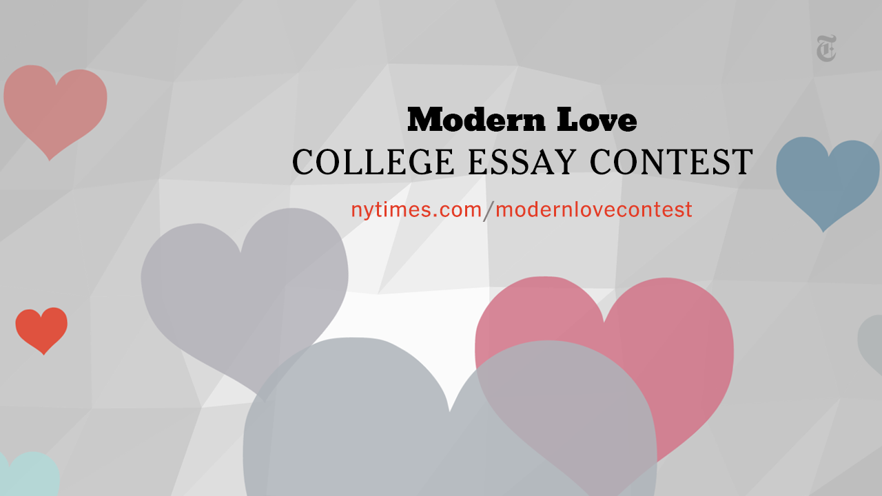modern love college essays What have other people's tales of love, heartache, lust, fetish, divorce, longing, polyamory, spanking, marriage and loss taught new york times editor daniel jones.
