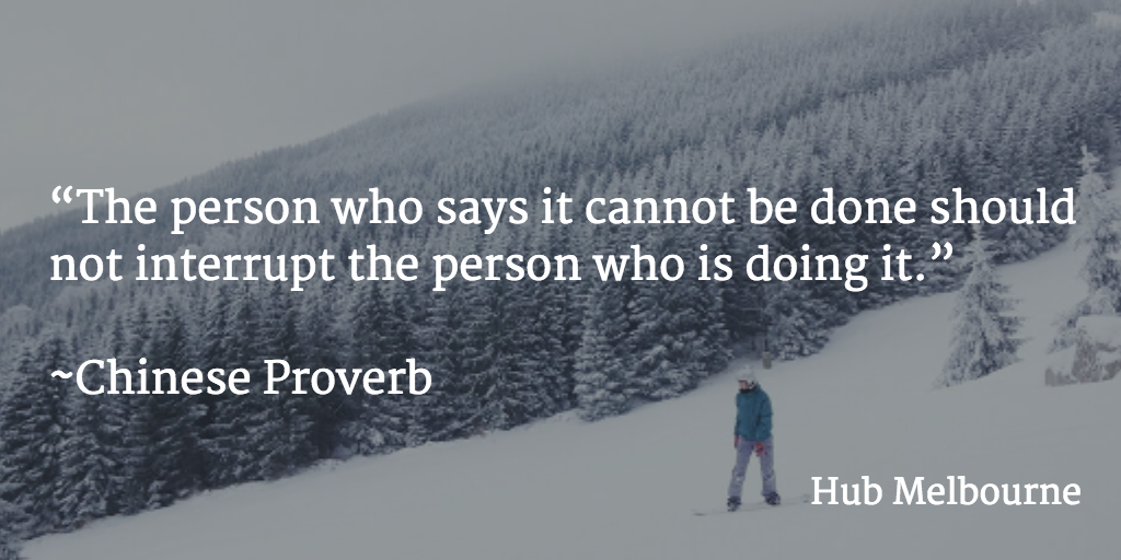 """The person who says it cannot be done should not interrupt the person who is doing it.""   ~Chinese Proverb http://t.co/CeKzjSYMMM"