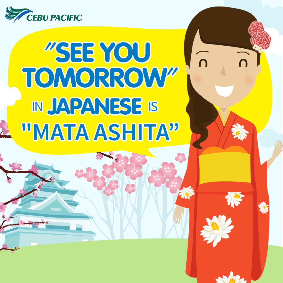 Cebu Pacific Air On Twitter See You Tomorrow In Japanese Is Mata Ashita Cebsays Http T Co 3xk7wzcfin