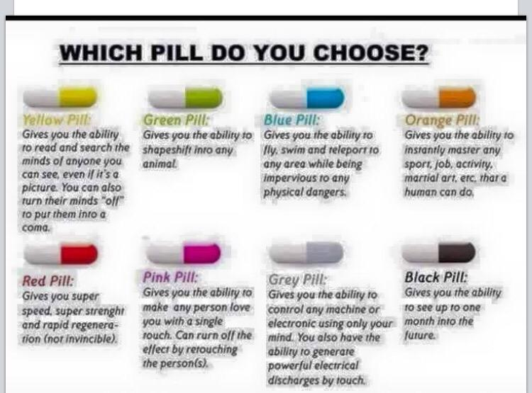 Which pill would you choose ?! I'm actually asking ..so dish ?!?!