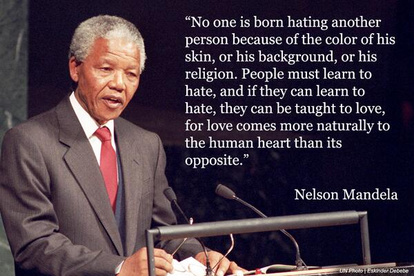No one is born hating; people must learn to hate. If they can learn hate, they can be taught to love – #NelsonMandela http://t.co/so6eAA9YW5