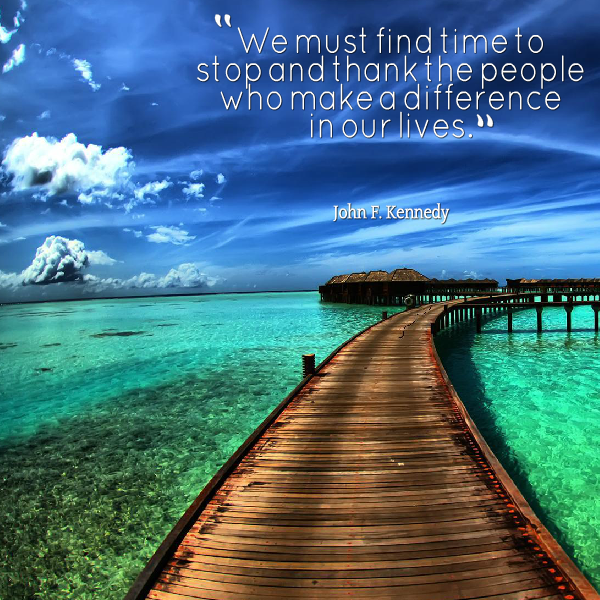 We must find time to stop and thank the people who make a difference i...