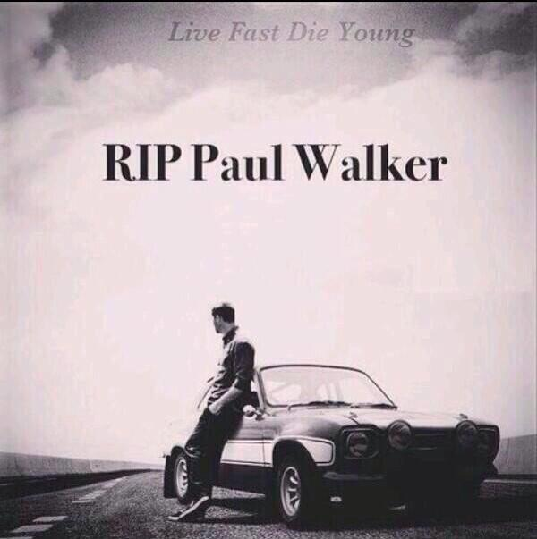 "Kamlin on Twitter: ""RIP Paul Walker.. Live fast, die young ..."