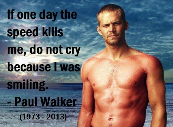 "Paul Walker S Best Quote: #Quotes On Twitter: ""If One Day The Speed Kills Me, Do Not"