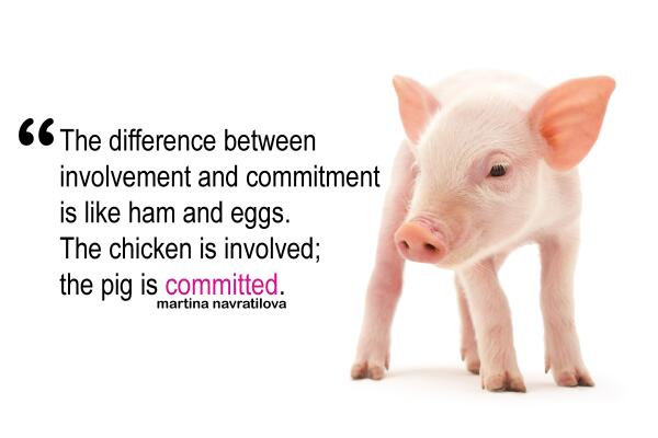"""""""The difference between involvement & commitment is like ham & eggs. The chicken is involved; the pig is committed."""" http://t.co/4yBd3fNrNr"""