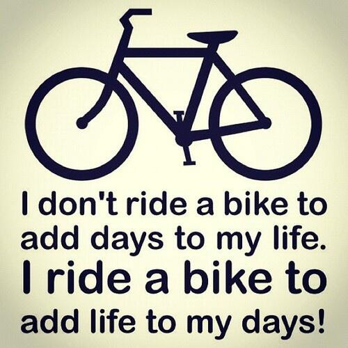 I Love Bicycling On Twitter I Dont Ride A Bike To Add Days To My