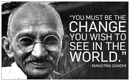 Image result for ghandi be the change you wish to see in the world