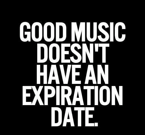 Good music doesn't have an expiration date... #music http://t.co/SChPKxNaz9