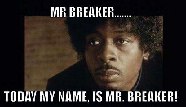 Image result for today my name is mr. breaker