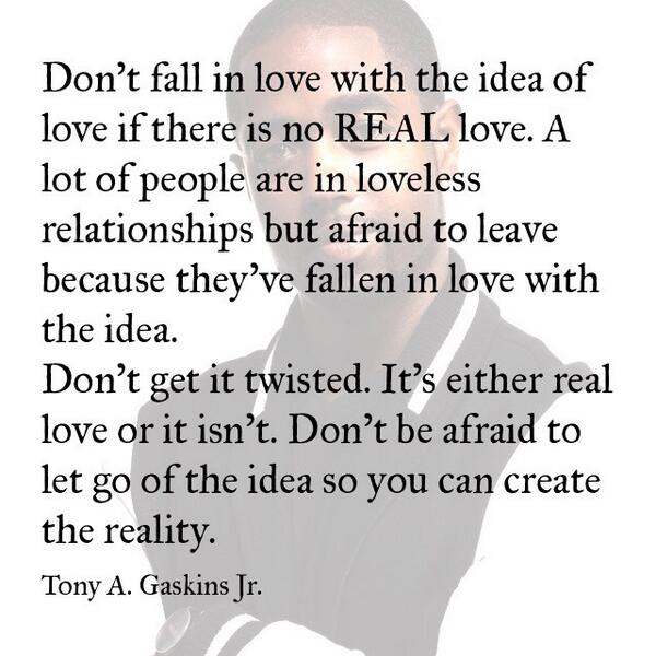 Tony A Gaskins Jr On Twitter Dont Fall In Love With The Idea Of