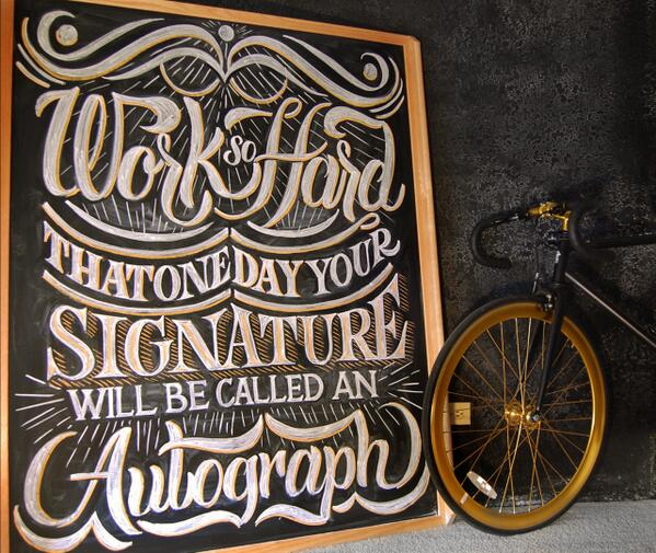 Work so hard that one day your signature will become an autograph http://t.co/jWtVwJiC4G Typography Mania http://t.co/1ybGzCiFpH