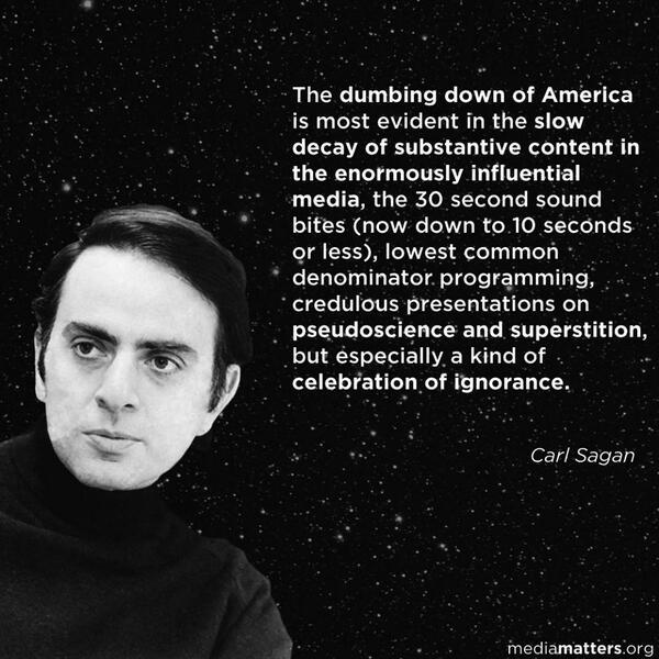 Hear hear. RT @stevesilberman: Carl Sagan on the dumbing-down of America. [via @mmfa] http://t.co/VJADZ8ELib