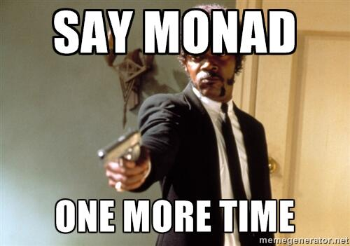 Say Monad One More Time!