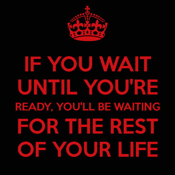"""If you wait until you're ready, you'll be waiting the rest of your life."" I'm looking for #GoNow people. #MAWC2014 http://t.co/9FjVEkNZUs"