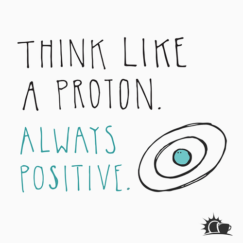 """Think like a proton. Always positive. via @googlescifair http://t.co/0ehgwTsb8h"" #science #BeGreat #agnerd #quote"