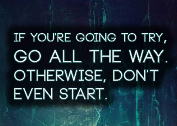 If you're going to try, go all the way. Otherwise, don't even start. | http://t.co/FPnvX1gOUL http://t.co/eoKnvQ3prd