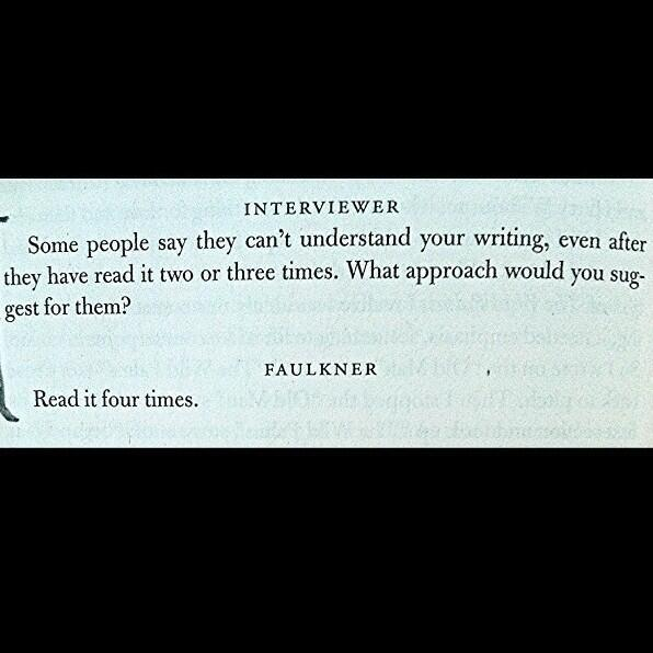 William Faulkner's tip for reading William Faulkner. Read his Art of Fiction interview here: http://t.co/Pntr7P1GGq. http://t.co/kGiDkxHx8m