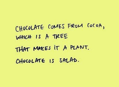 Chocolate is salad. You're welcome. http://t.co/33rQGbkGIe
