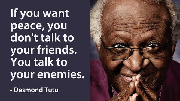 If you want peace, you don't talk to your friends. You talk to your enemies http://t.co/hneWfrUAxl
