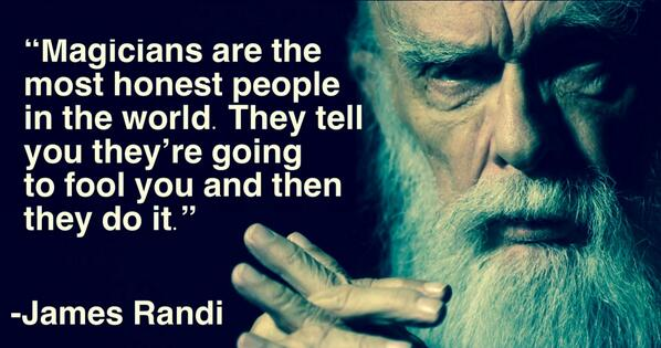 """""""Magicians are the most honest people in the world.They tell you they're going to fool you and then they do""""  -Randi http://t.co/il4V4WKGL4"""