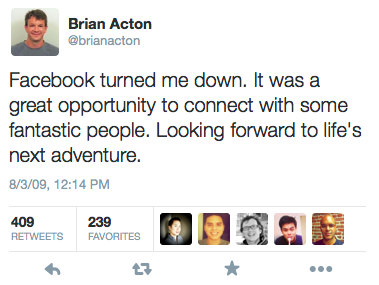 WhatsApp founder @brianacton's tweet from '09 after being turned down for a job at FB. A lot can happen in 4 years. http://t.co/GSQNoOevb9