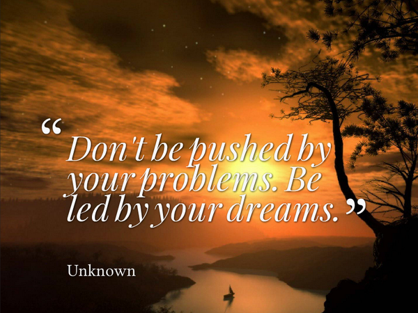 Top Dont Be Pushed By Your Problems Quote