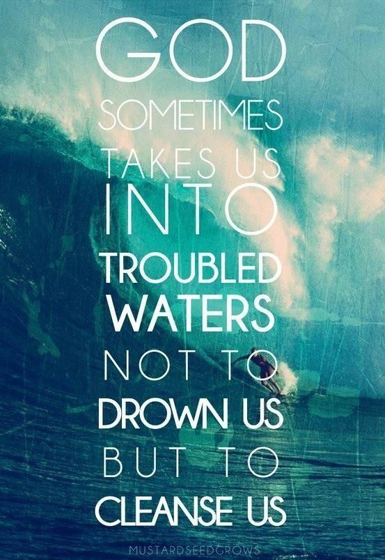 God sometimes takes us into troubled waters not to drown us but to cleanse us. #picquote #beencouraged http://t.co/GziseOue4s