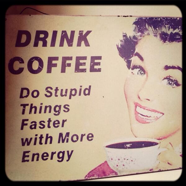 Drink coffee! http://t.co/ZI98ywz8tY