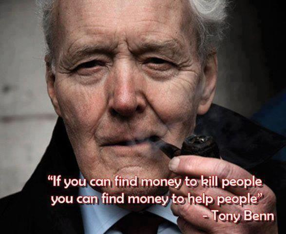'If you can find money to kill people you can find money to help people'  #TonyBenn http://t.co/VzVbumooqe