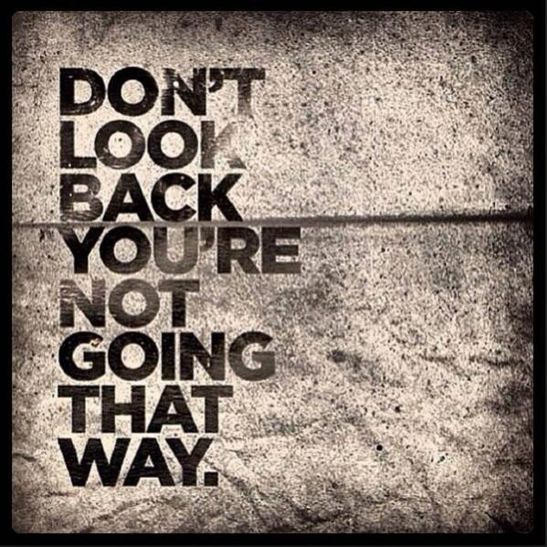 Don't look back, you're not going that way. http://t.co/HKX4rI38fC